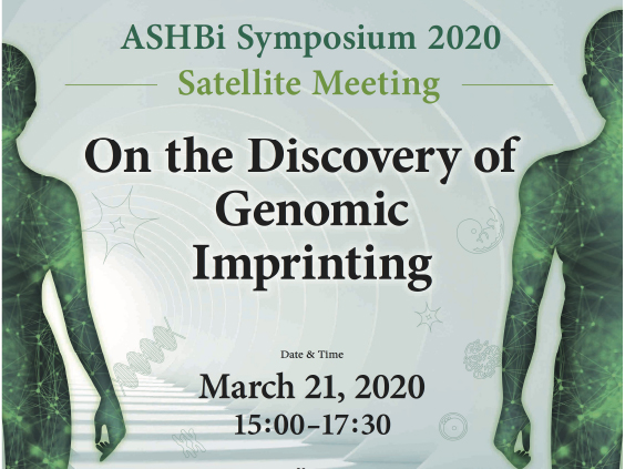 "ASHBi Symposium 2020                   Satellite Meeting ""On the Discovery of Genomic Imprinting"