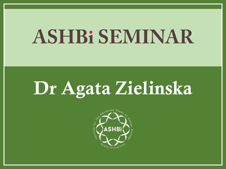ASHBi Seminar(Agata Zielinska 博士)