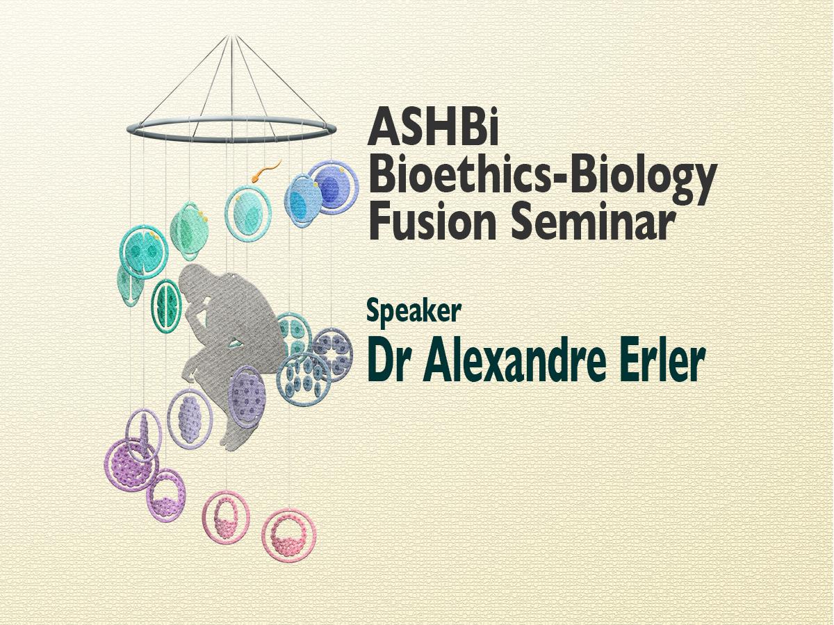 ASHBi Bioethics-Biology Fusion Seminar (Alexandre Erler 博士)