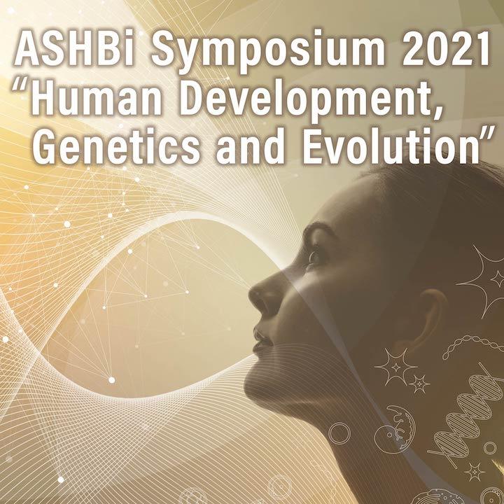 "ASHBi Symposium 2021 ""Human Development, Genetics and Evolution"""