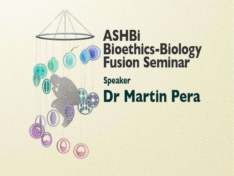ASHBi Bioethics–Biology Fusion Seminar (Martin Pera 博士)