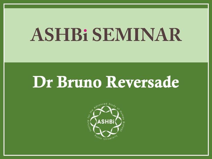 ASHBi Seminar (Dr.Bruno Reversade)