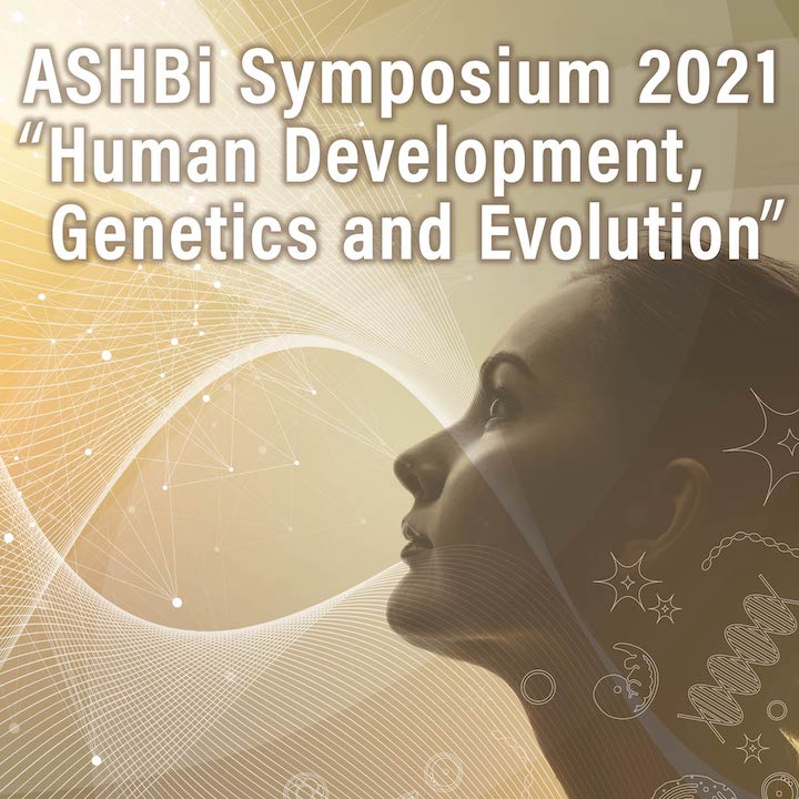 "ASHBi Symposium 2021 ""Human Development, Genetics and Evolution"""