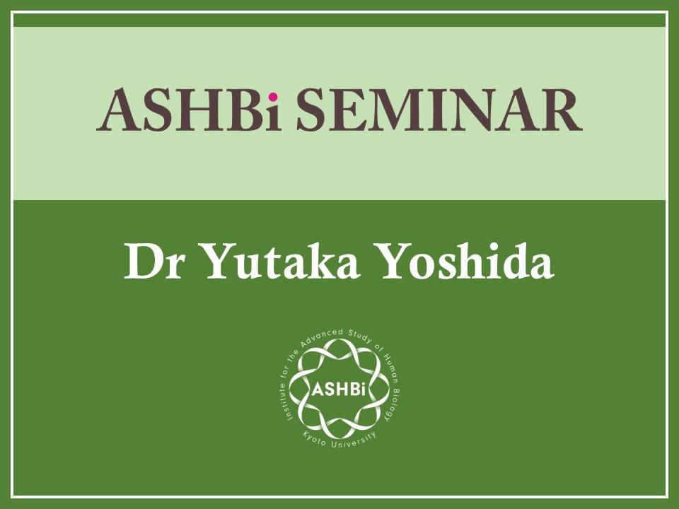 ASHBi Seminar (DrYutakaYoshida)