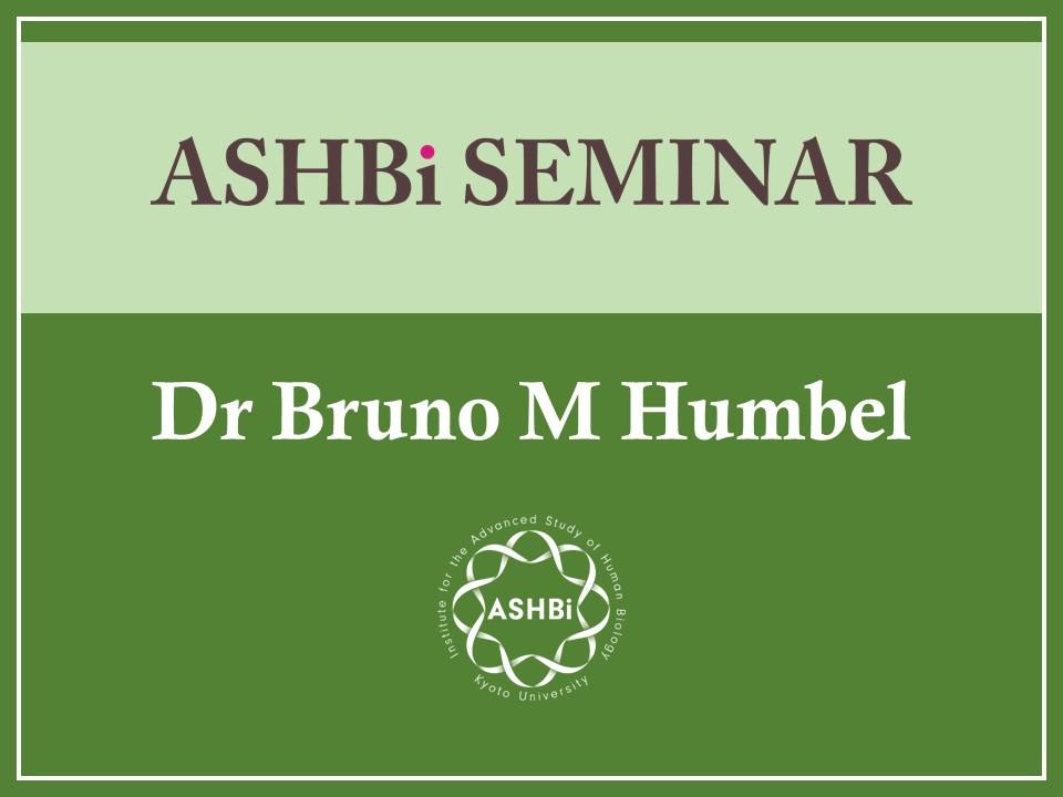 ASHBi Seminar (Dr Bruno M Humbel)
